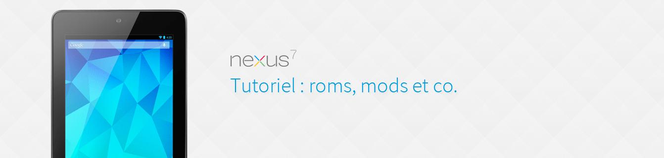 Google Nexus 7 : les tutoriaux (roms et mods disponibles)