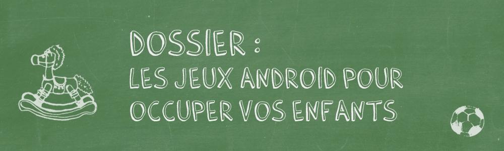 Dossier : les jeux Android pour occuper vos enfants