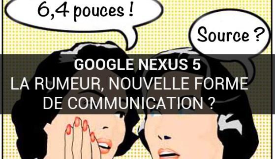 Google et le Nexus 5 : quand la rumeur devient communication