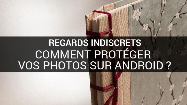 Comment protéger vos photos des curieux sur votre terminal Android ?