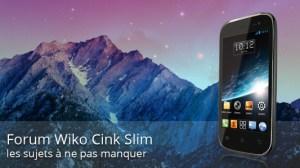 Forum Wiko Cink Slim : les sujets à ne pas manquer