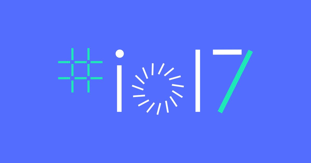 Google I/O 2017 : ce qu'on attendait, ce qu'on a eu