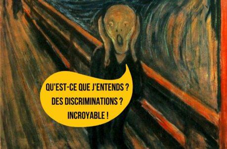 «Qu'est-ce que j'entends ? Des discriminations ? Incroyable !»