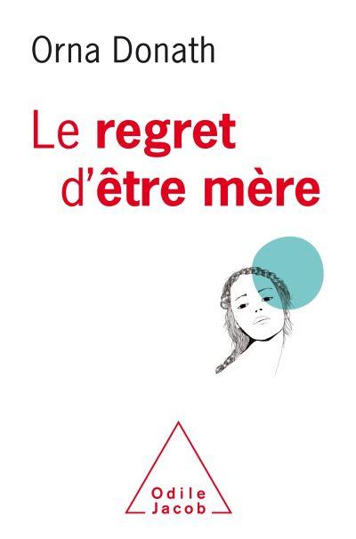 «Il faut à tout prix dédramatiser le regret de maternité»